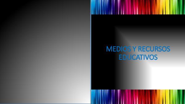 MEDIOS Y RECURSOS MEDIOS Y RECURSOS EDUCATIVOS