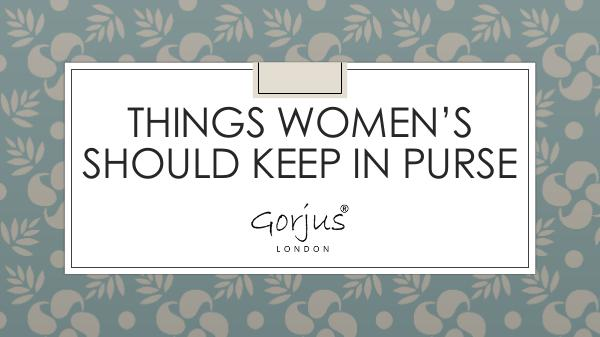Things Women's Should Keep in Purse Things Women's Should Keep in Purse- Gorjus London