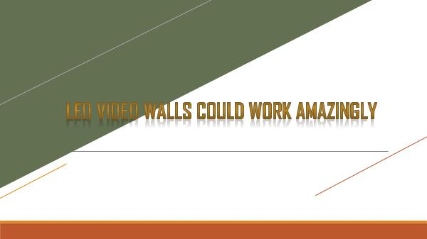 LED Video Walls Could Work Amazingly LED Video Walls Could Work Amazingly
