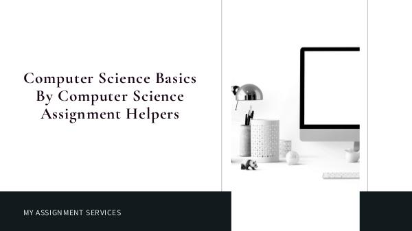 Computer Science Basics By Computer Science Assign
