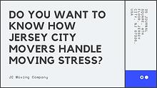 DO YOU WANT TO KNOW HOW JERSEY CITY MOVERS HANDLE MOVING STRESS?