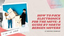 HOW TO PACK ELECTRONICS FOR THE MOVE: A GUIDE BY NORTH BERGEN MOVERS