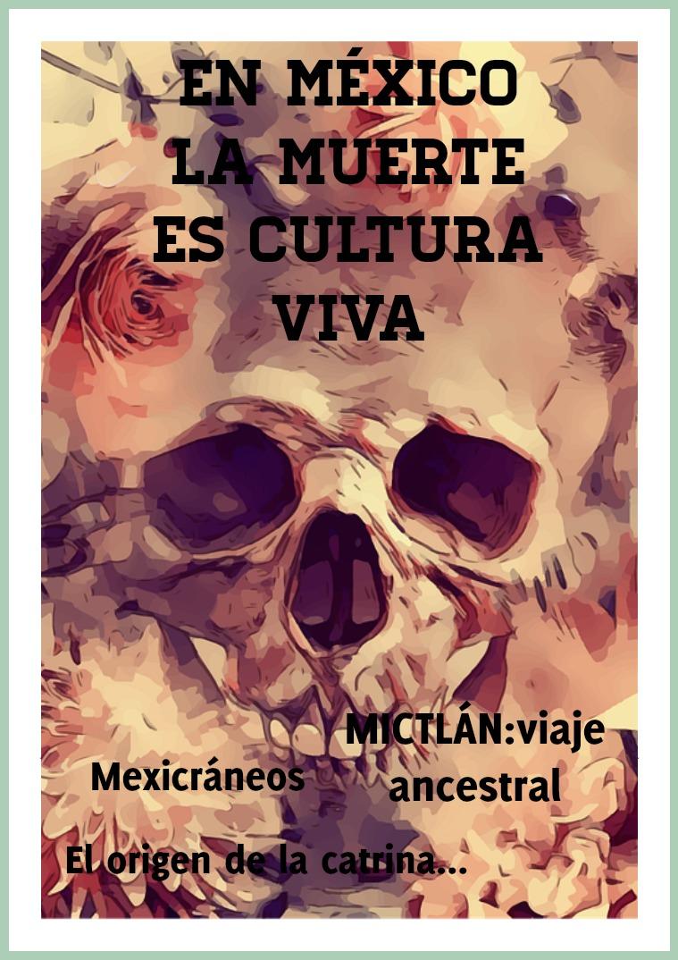 EN MÉXICO LA MUERTE ES CULTURA VIDA EN MÉXICO LA MUERTE ES CULTURA VIVA