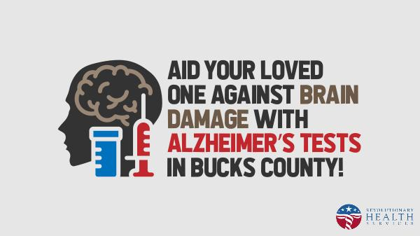 Alzheimer Brain Damage with Alzheimers tests in Bucks County