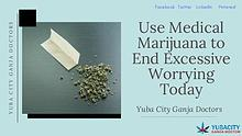 Use Medical Marijuana to End Excessive Worrying Today