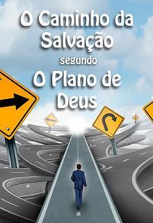 O caminho da salvação segundo o plano de Deus