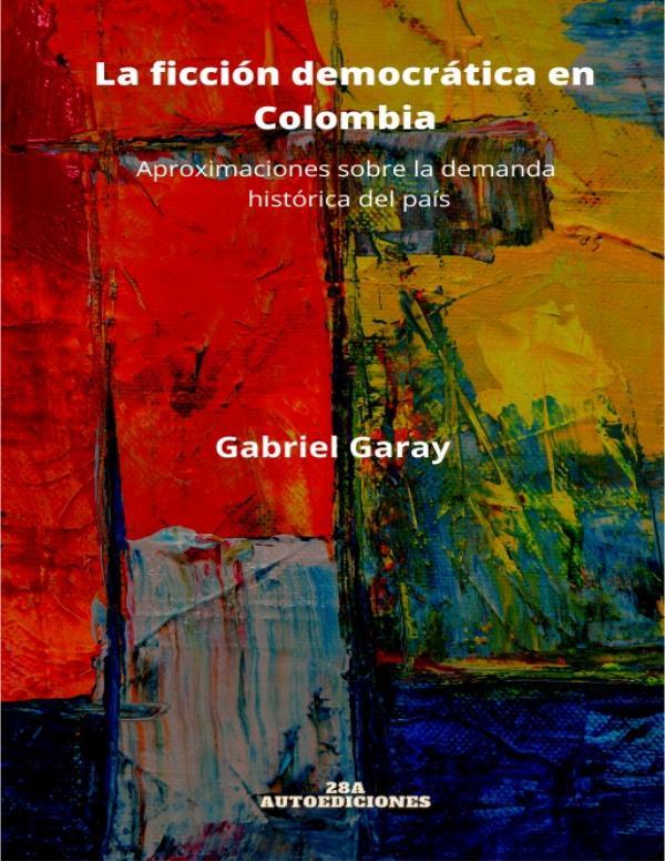 La ficcion democratica en Colombia